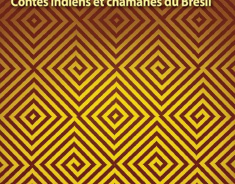 La première femme du monde  – Contes indiens et chamanes du Brésil